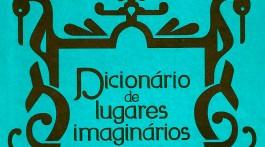 dicionário de lugares imaginários de Alberto Manguel e Gianni Guadalupi